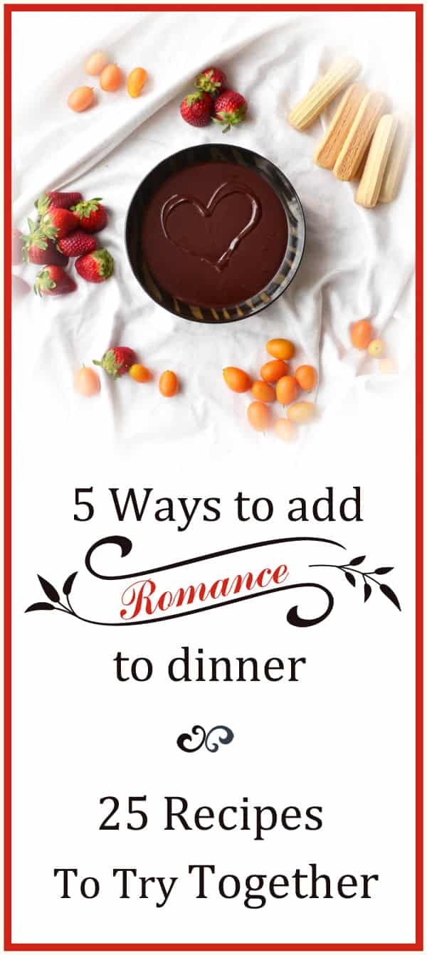 5 Ways to Add Romance to Dinner and 25 Recipes to Try Together by www.cookthestory.com