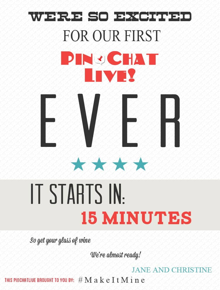 Grab a glass of wine and a snack and settle down because we're going to start pinchatting in 15 minutes. See you then!