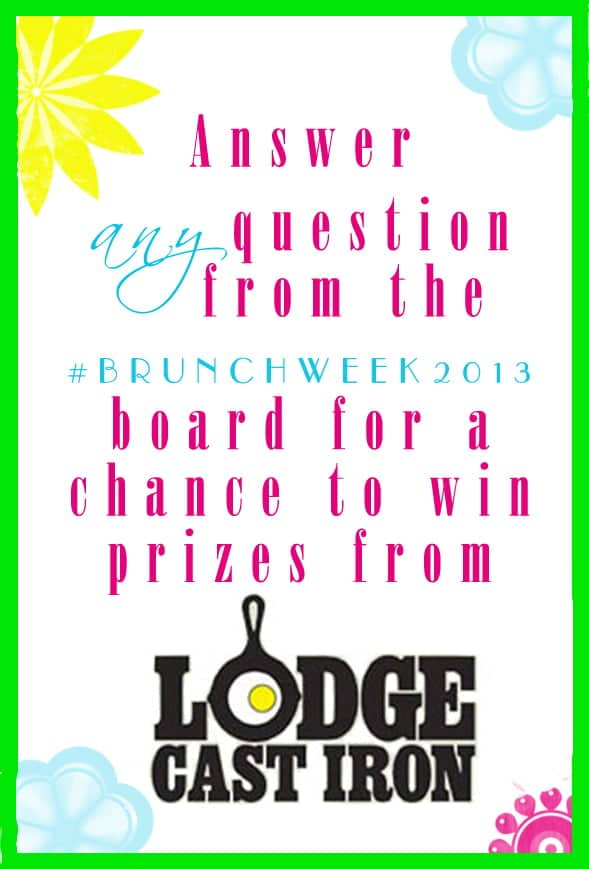 ANswering hte PinChatLive questions is fun. And even better, when you do it you're entered to win one of 5 awesome prizes from Lodge Cast Iron. Official giveaway rules are here: http://www.cookthestory.com/2013/05/10/youre-invited-brunch-week-pinchatlive-may-11-2-3pm/