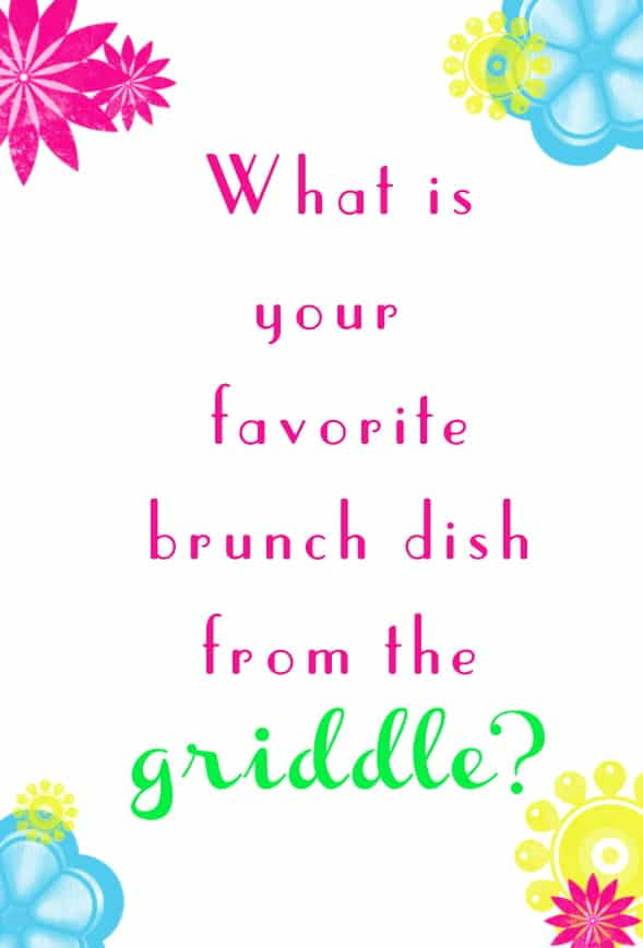 Q#3: What is your favorite brunch dish from the griddle? Answer the question in the comment section of this pin on the #BrunchWeek 2013 Pinterest Board for you chance to win. 1 answer per person please. http://pinterest.com/lovenconfection/brunchweek-2013/
