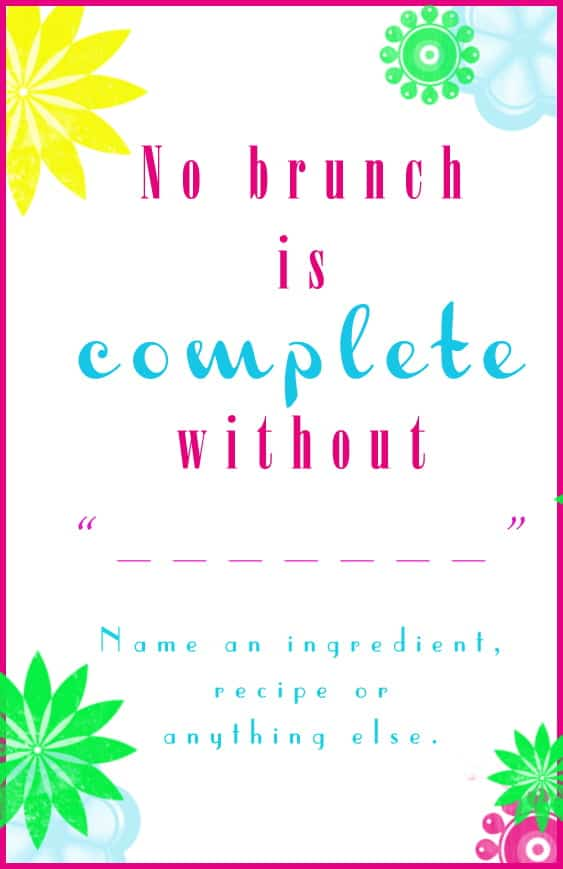 "Q#6: Fill in the blank: No brunch is complete without ______."" Answer the question in the comment section of this pin on the #BrunchWeek 2013 Pinterest Board for you chance to win. 1 answer per person please. http://pinterest.com/lovenconfection/brunchweek-2013/"
