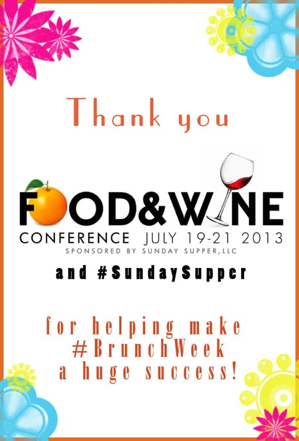 Thank you to our amazing #BrunchWeek sponsors The Food and Wine Conference and #SundaySupper for contributing a ticket to the Food and Wine Conference in Orlando July 2013 for our giveaways. http://foodandwineconference.com/ @familyfoodie