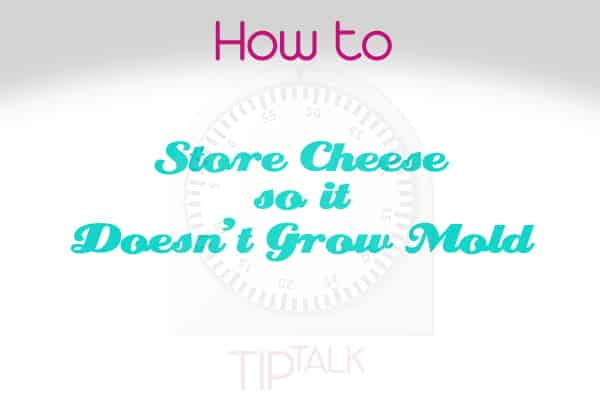 How to store cheese so it doesn't grown mold.