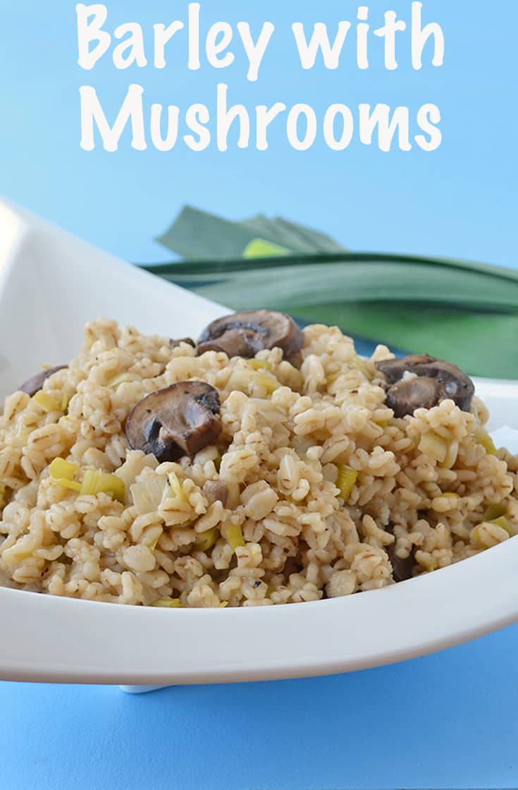 Barley makes a delicious and healthy side dish. This Barley side dish recipe combines barley with leeks and mushrooms. It's hearty, tasty and healthy. #barley #sidedish #mushroom #healthy #healthyfood
