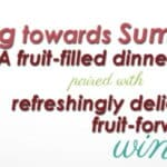 A fruit-filled dinner with wine pairings, perfect for late spring