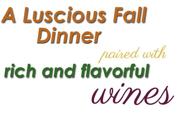 A Fall Dinner: Recipes for Appetizer, Main Course and Dessert with Wine Pairings