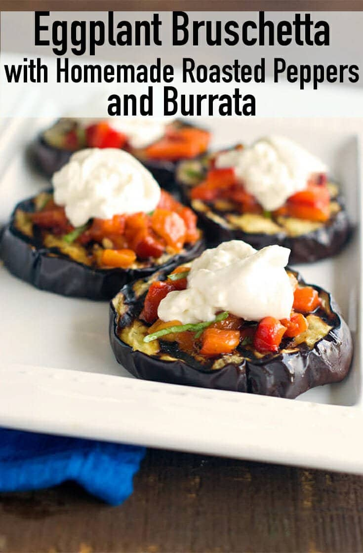 Eggplant Bruschetta with Homemade Roasted Peppers and Burrata - Looking for a gluten-free appetizer? This Bruschetta uses grilled eggplant as the base. The topping is roasted peppers with garlic and basil and a big smudge of burrata cheese. This is keto friendly! This is the perfect party food. #appetizer #glutenfree #keto #Italian #Italianfood