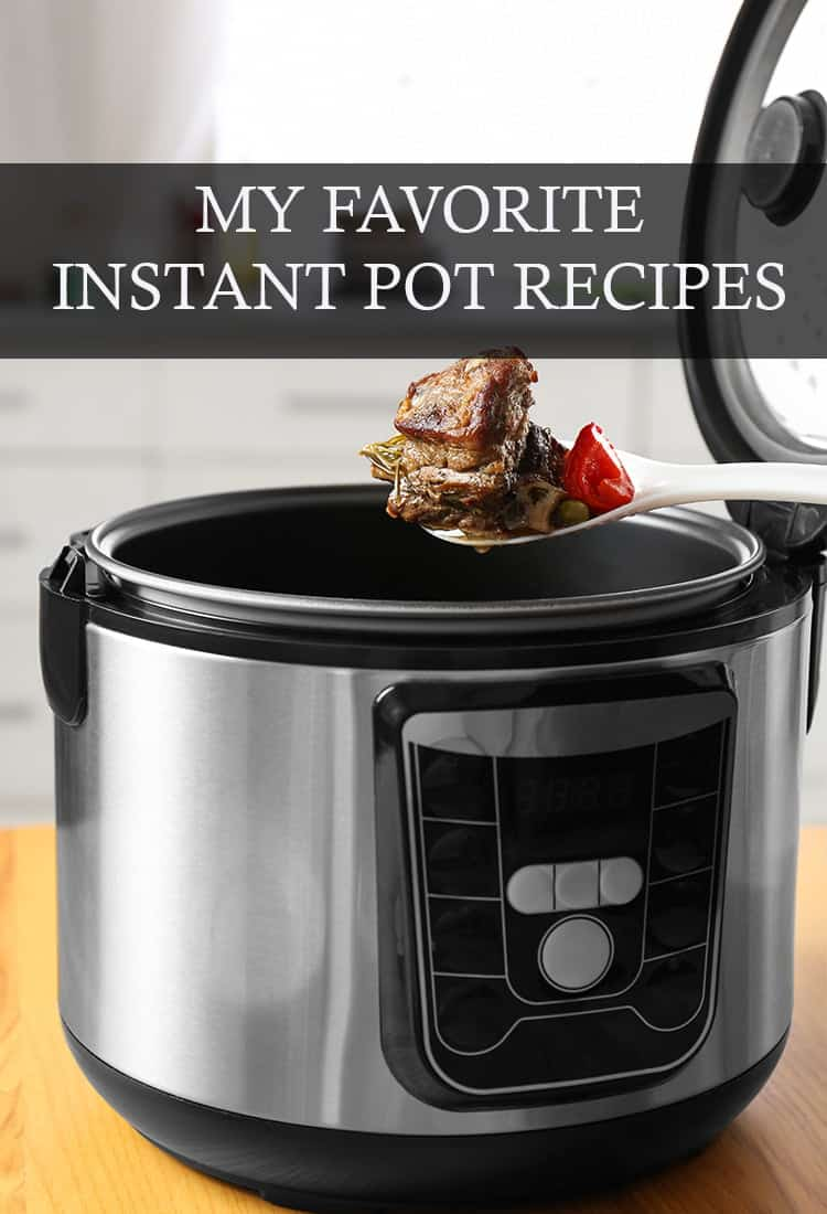 My Favorite Instant Pot Recipes!
