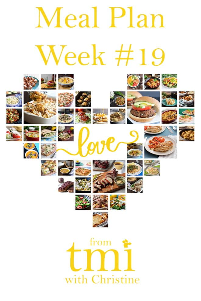 "Dinner images arranged in a heart-shaped collage with the words ""Meal Plan Week #19 love from TMI with Christine"" on it,"